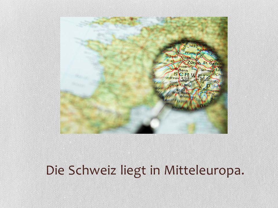 Die Schweiz liegt in Mitteleuropa.
