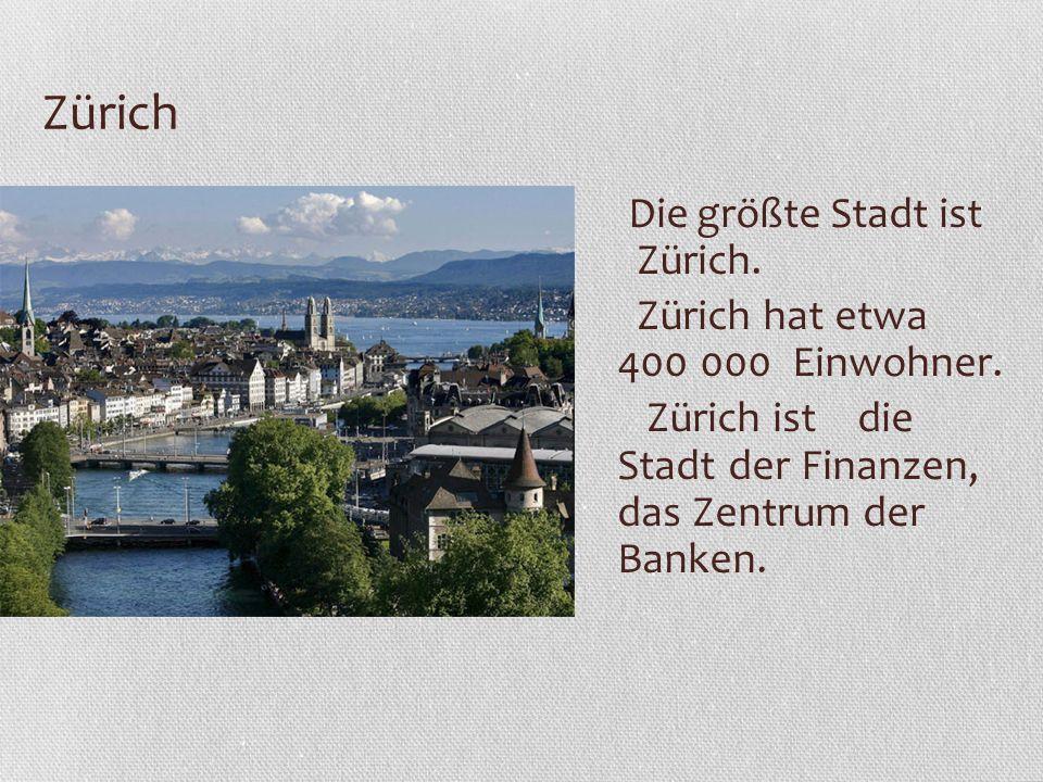 Zürich Die größte Stadt ist Zürich. Zürich hat etwa 400 000 Einwohner. Zürich ist die Stadt der Finanzen, das Zentrum der Banken.
