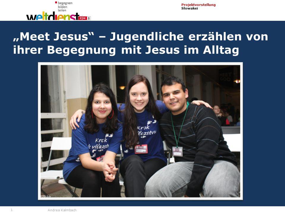 """1 Projektvorstellung Slowakei Andrea Kalmbach """"Meet Jesus – Jugendliche erzählen von ihrer Begegnung mit Jesus im Alltag"""