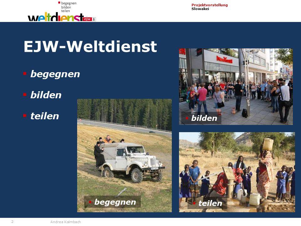 2 Projektvorstellung Slowakei Andrea Kalmbach EJW-Weltdienst  teilen  begegnen  bilden  teilen  begegnen  bilden