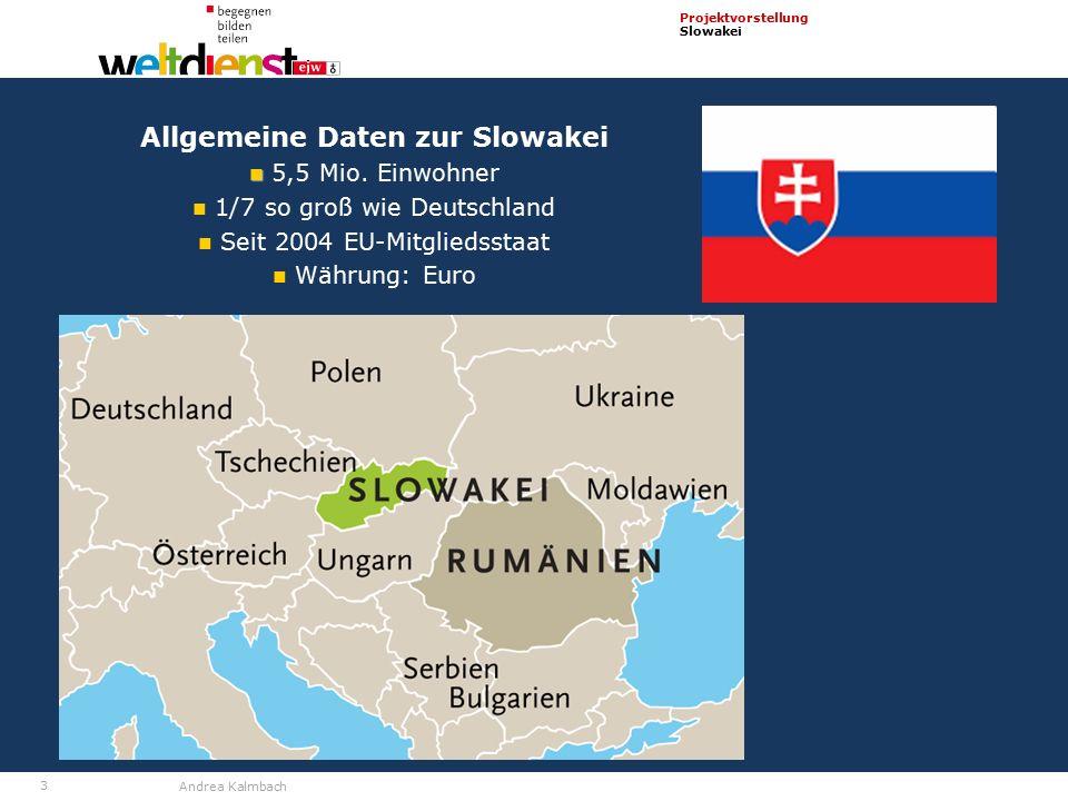 3 Projektvorstellung Slowakei Andrea Kalmbach Allgemeine Daten zur Slowakei 5,5 Mio.