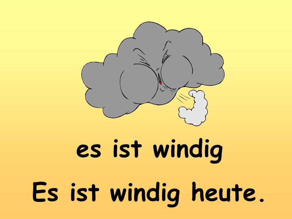 es ist windig Es ist windig heute.