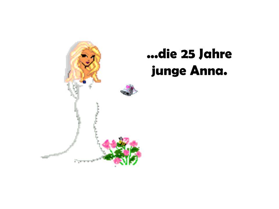 ...die 25 Jahre junge Anna.