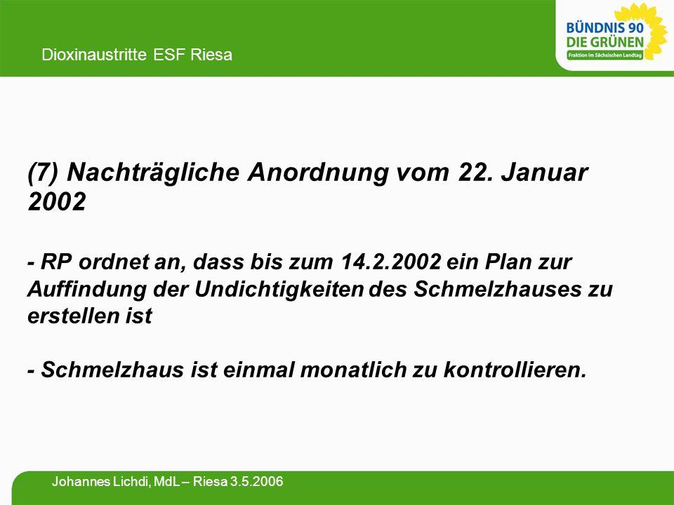 (7) Nachträgliche Anordnung vom 22. Januar 2002 - RP ordnet an, dass bis zum 14.2.2002 ein Plan zur Auffindung der Undichtigkeiten des Schmelzhauses z