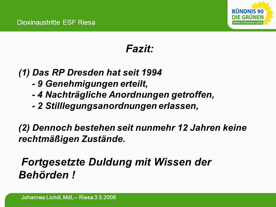 Fazit: (1) Das RP Dresden hat seit 1994 - 9 Genehmigungen erteilt, - 4 Nachträgliche Anordnungen getroffen, - 2 Stilllegungsanordnungen erlassen, (2) Dennoch bestehen seit nunmehr 12 Jahren keine rechtmäßigen Zustände.