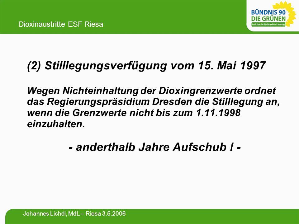 (2) Stilllegungsverfügung vom 15. Mai 1997 Wegen Nichteinhaltung der Dioxingrenzwerte ordnet das Regierungspräsidium Dresden die Stilllegung an, wenn