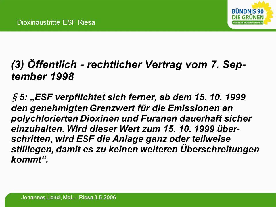 """(3) Öffentlich - rechtlicher Vertrag vom 7. Sep- tember 1998 § 5: """"ESF verpflichtet sich ferner, ab dem 15. 10. 1999 den genehmigten Grenzwert für die"""