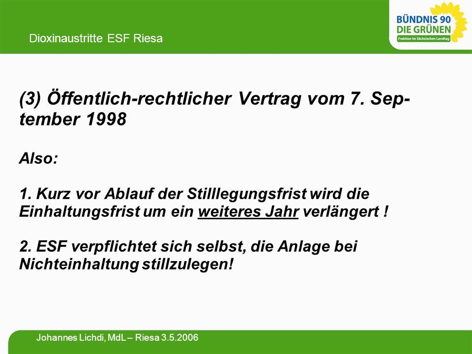 (3) Öffentlich-rechtlicher Vertrag vom 7. Sep- tember 1998 Also: 1. Kurz vor Ablauf der Stilllegungsfrist wird die Einhaltungsfrist um ein weiteres Ja