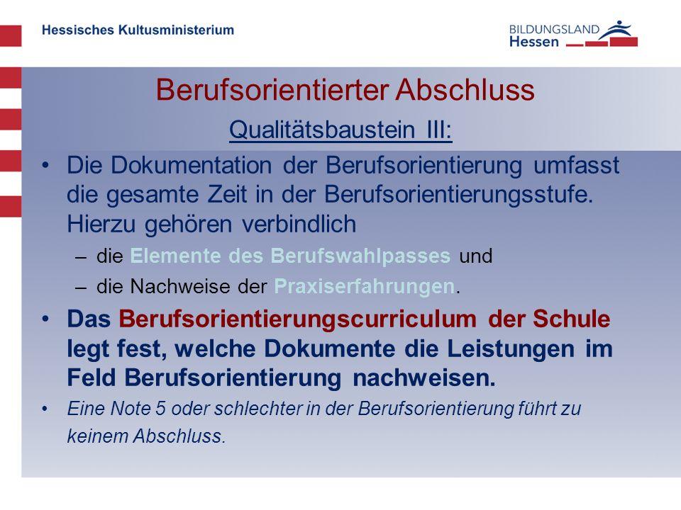 Berufsorientierter Abschluss Qualitätsbaustein III: Die Dokumentation der Berufsorientierung umfasst die gesamte Zeit in der Berufsorientierungsstufe.