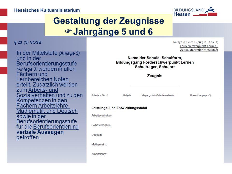 Gestaltung der Zeugnisse  Jahrgänge 5 und 6 § 23 (3) VOSB In der Mittelstufe (Anlage 2) und in der Berufsorientierungsstufe (Anlage 3) werden in allen Fächern und Lernbereichen Noten erteilt.