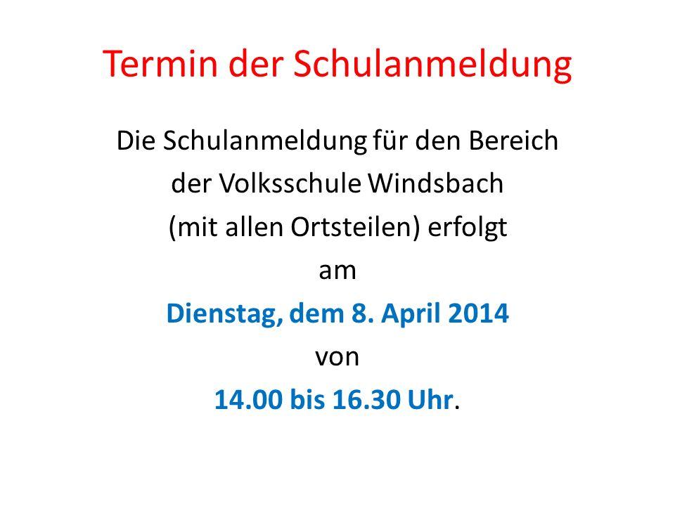 Termin der Schulanmeldung Die Schulanmeldung für den Bereich der Volksschule Windsbach (mit allen Ortsteilen) erfolgt am Dienstag, dem 8.