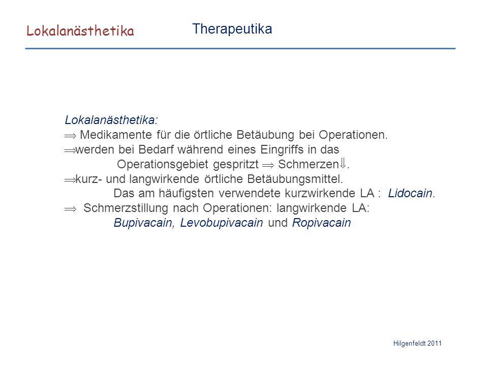 Lokalanästhetika Hilgenfeldt 2011 Therapeutika Lokalanästhetika:  Medikamente für die örtliche Betäubung bei Operationen.  werden bei Bedarf während