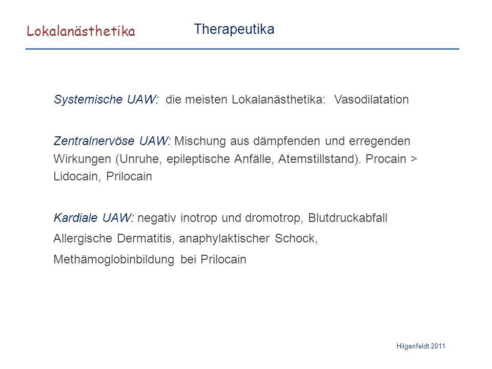 Lokalanästhetika Hilgenfeldt 2011 Therapeutika Systemische UAW: die meisten Lokalanästhetika: Vasodilatation Zentralnervöse UAW: Mischung aus dämpfend