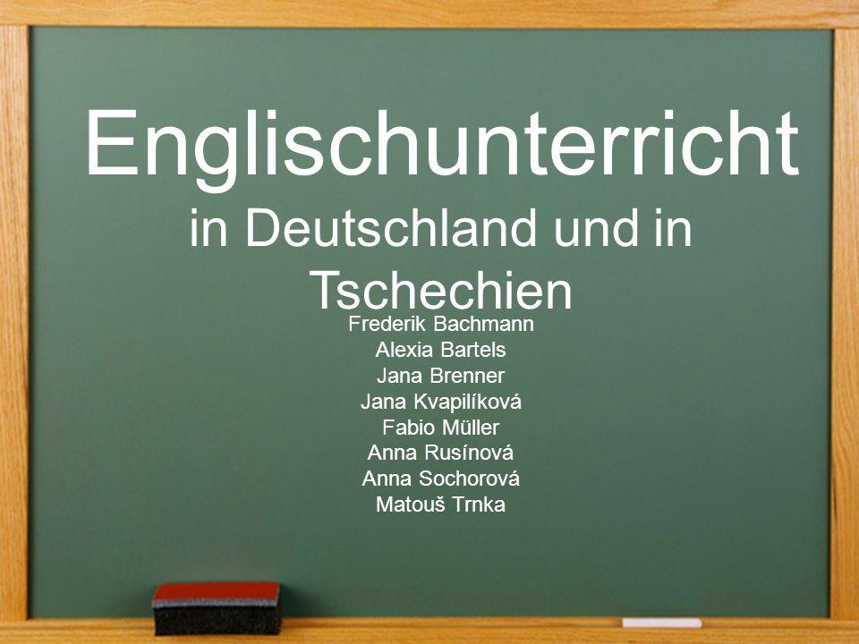 Englischunterricht in Deutschland und in Tschechien Frederik Bachmann Alexia Bartels Jana Brenner Jana Kvapilíková Fabio Müller Anna Rusínová Anna Sochorová Matouš Trnka