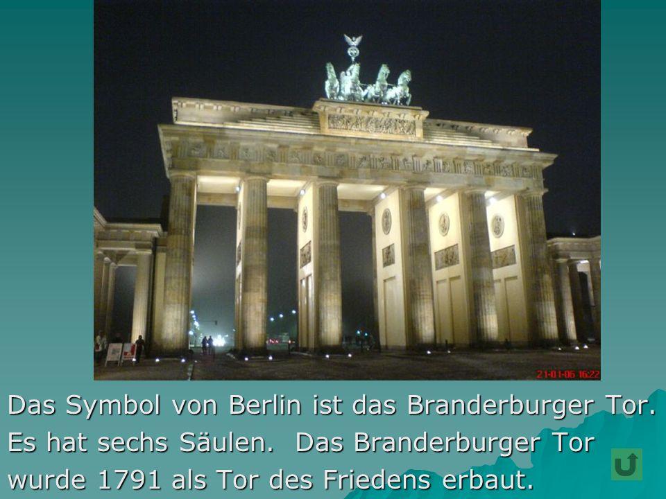 Das Symbol von Berlin ist das Branderburger Tor. Es hat sechs Säulen.