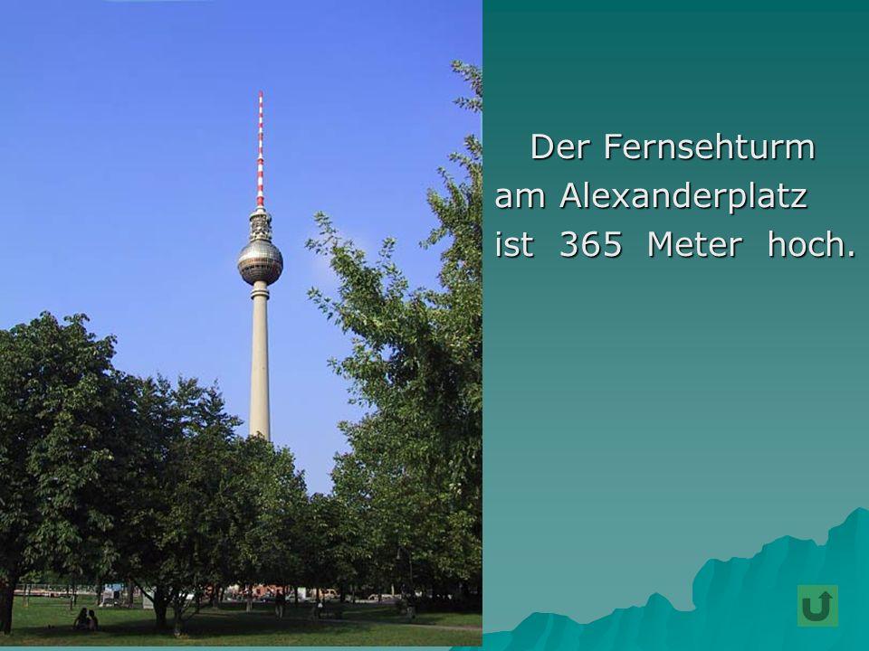 Der Fernsehturm Der Fernsehturm am Alexanderplatz ist 365 Meter hoch.