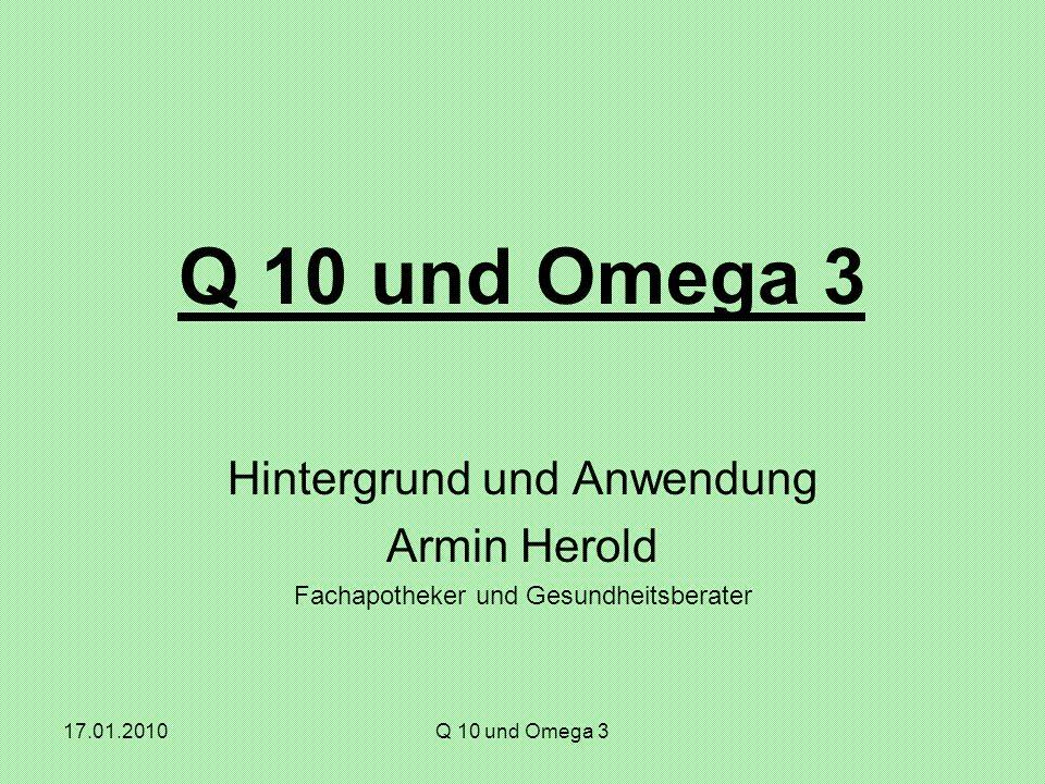 17.01.2010Q 10 und Omega 3 Hintergrund und Anwendung Armin Herold Fachapotheker und Gesundheitsberater