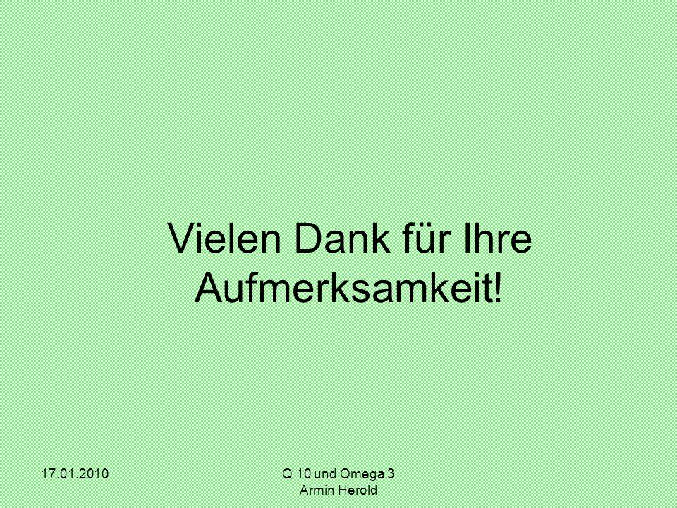17.01.2010 Q 10 und Omega 3 Armin Herold Vielen Dank für Ihre Aufmerksamkeit!