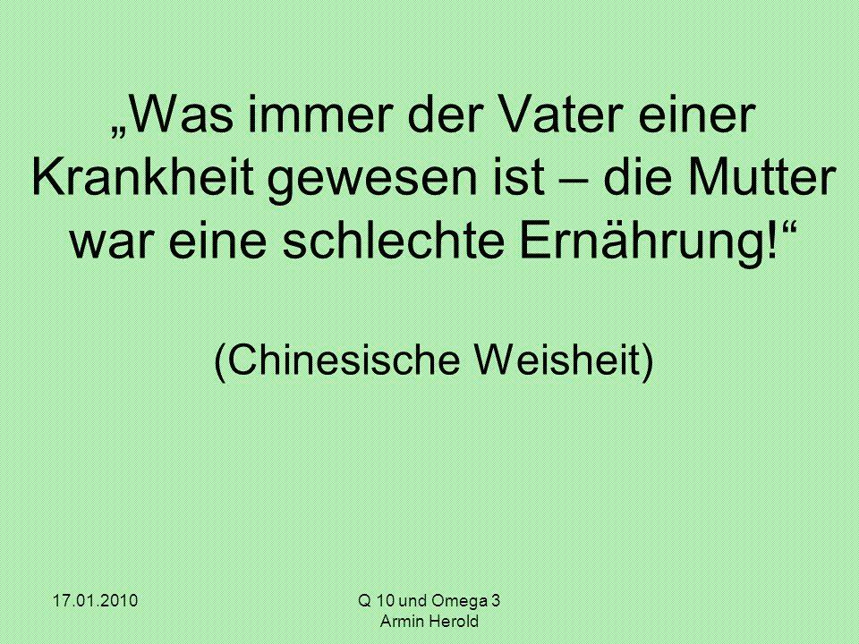 """17.01.2010Q 10 und Omega 3 Armin Herold """"Was immer der Vater einer Krankheit gewesen ist – die Mutter war eine schlechte Ernährung! (Chinesische Weisheit)"""