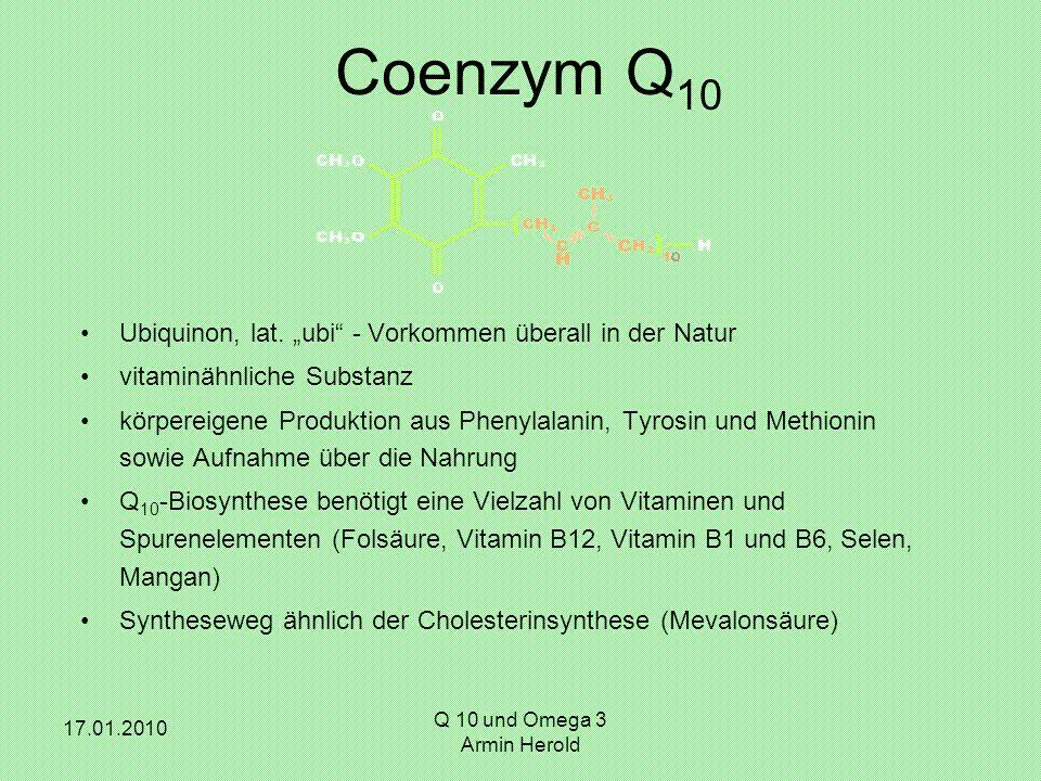 """17.01.2010 Q 10 und Omega 3 Armin Herold Coenzym Q 10 Ubiquinon, lat. """"ubi"""" - Vorkommen überall in der Natur vitaminähnliche Substanz körpereigene Pro"""