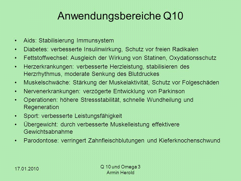 17.01.2010 Q 10 und Omega 3 Armin Herold Anwendungsbereiche Q10 Aids: Stabilisierung Immunsystem Diabetes: verbesserte Insulinwirkung, Schutz vor frei
