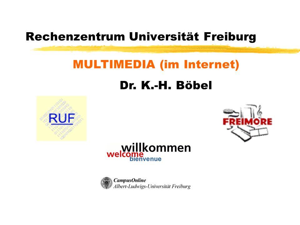 Rechenzentrum Universität Freiburg MULTIMEDIA (im Internet) Dr. K.-H. Böbel