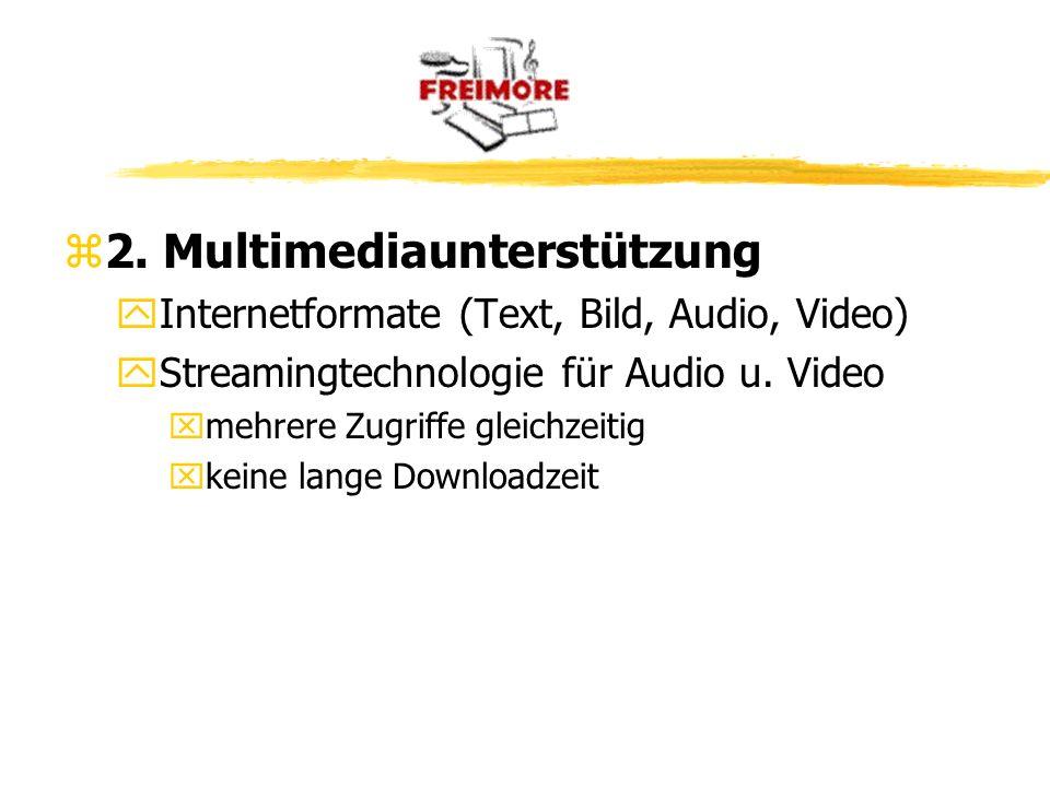 z2. Multimediaunterstützung yInternetformate (Text, Bild, Audio, Video) yStreamingtechnologie für Audio u. Video xmehrere Zugriffe gleichzeitig xkeine