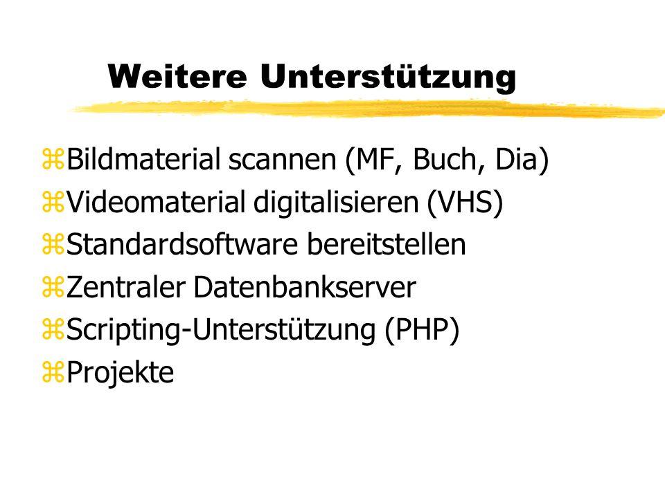 zBildmaterial scannen (MF, Buch, Dia) zVideomaterial digitalisieren (VHS) zStandardsoftware bereitstellen zZentraler Datenbankserver zScripting-Unterstützung (PHP) zProjekte Weitere Unterstützung
