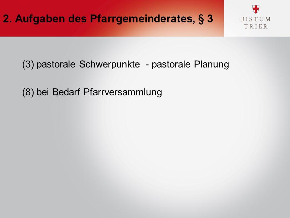 2. Aufgaben des Pfarrgemeinderates, § 3 (3) pastorale Schwerpunkte - pastorale Planung (8) bei Bedarf Pfarrversammlung