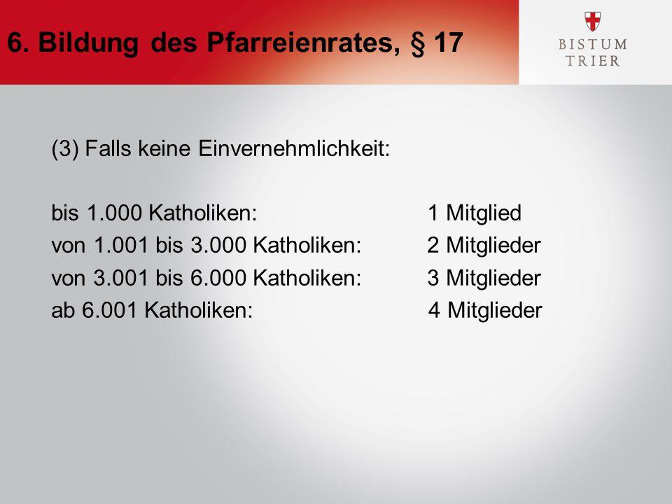 6. Bildung des Pfarreienrates, § 17 (3) Falls keine Einvernehmlichkeit: bis 1.000 Katholiken:1 Mitglied von 1.001 bis 3.000 Katholiken:2 Mitglieder vo
