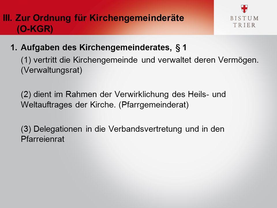 III. Zur Ordnung für Kirchengemeinderäte (O-KGR) 1.Aufgaben des Kirchengemeinderates, § 1 (1) vertritt die Kirchengemeinde und verwaltet deren Vermöge