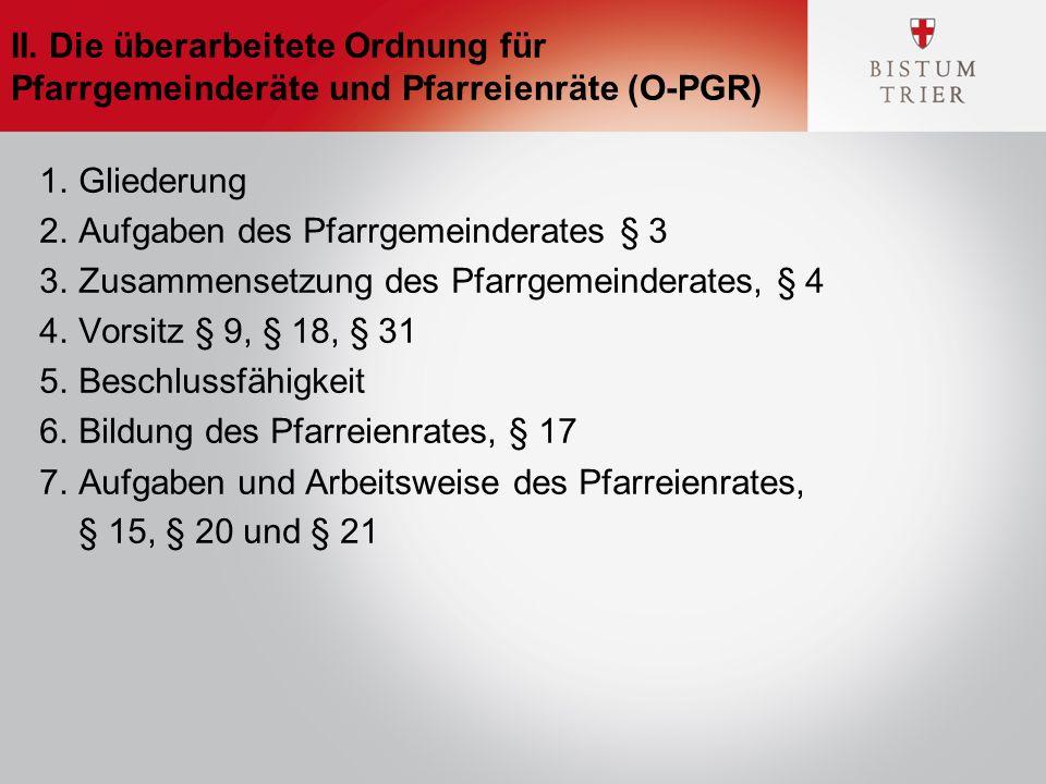 II. Die überarbeitete Ordnung für Pfarrgemeinderäte und Pfarreienräte (O-PGR) 1.Gliederung 2.Aufgaben des Pfarrgemeinderates § 3 3.Zusammensetzung des