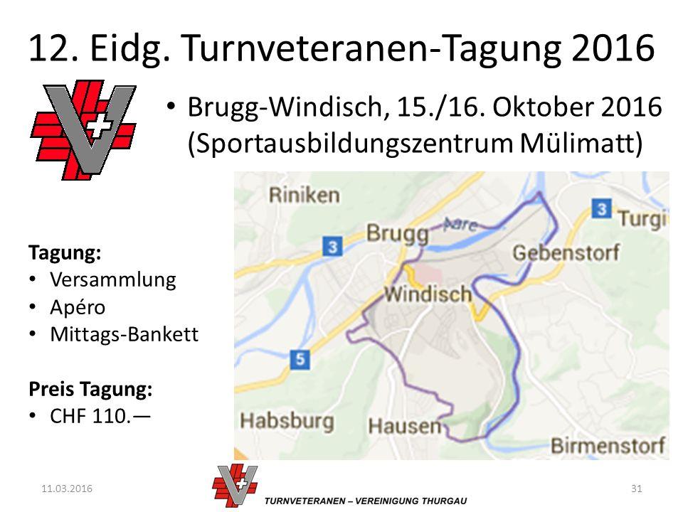 12. Eidg. Turnveteranen-Tagung 2016 11.03.201631 Brugg-Windisch, 15./16.