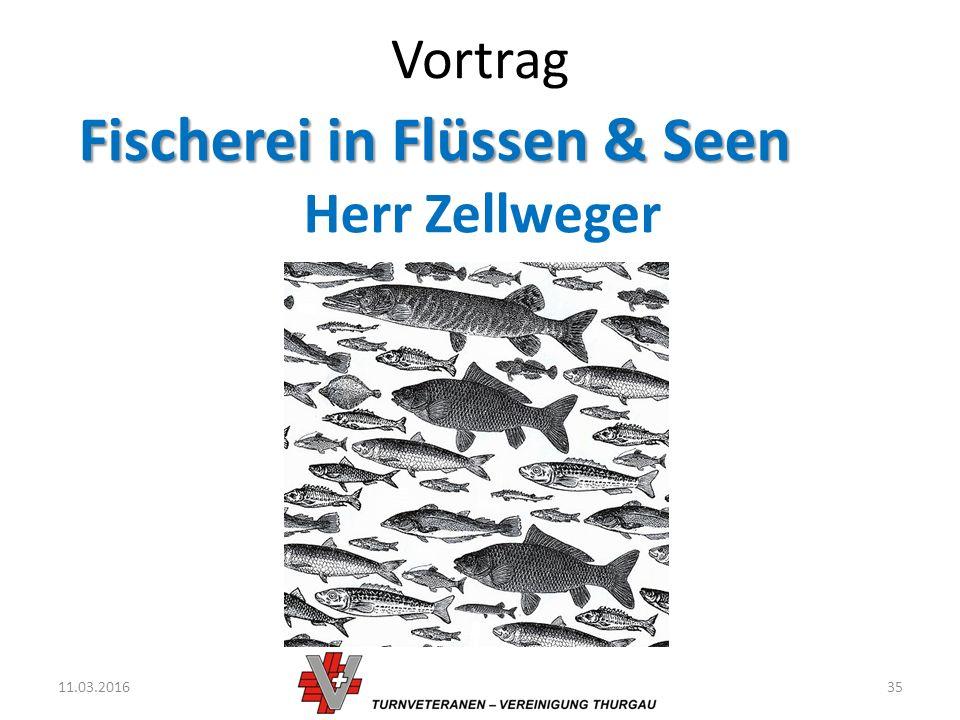 Vortrag 11.03.201635 Fischerei in Flüssen & Seen Herr Zellweger