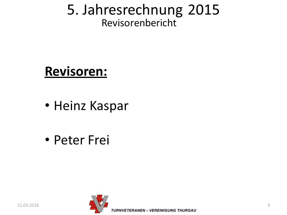 5. Jahresrechnung 2015 11.03.20169 Revisorenbericht Revisoren: Heinz Kaspar Peter Frei