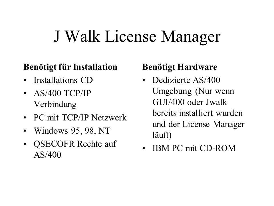 J Walk License Manager Benötigt für Installation Installations CD AS/400 TCP/IP Verbindung PC mit TCP/IP Netzwerk Windows 95, 98, NT QSECOFR Rechte auf AS/400 Benötigt Hardware Dedizierte AS/400 Umgebung (Nur wenn GUI/400 oder Jwalk bereits installiert wurden und der License Manager läuft) IBM PC mit CD-ROM