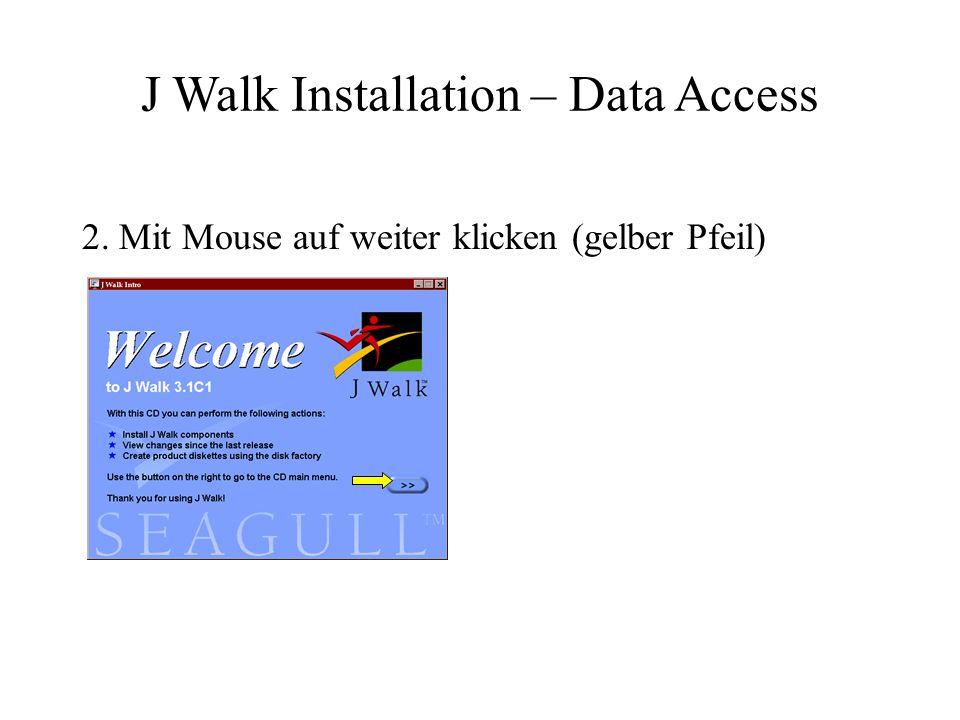 3. Auf Install J Walk Software klicken J Walk Installation – Data Access