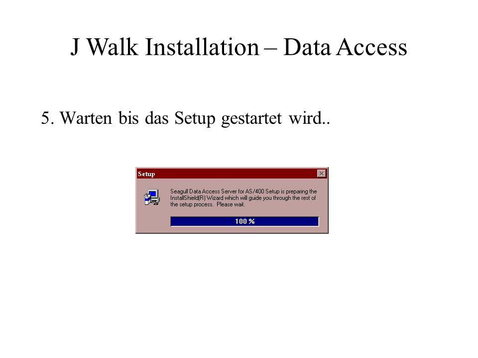 6. Auf Next klicken um die Installation fortzusetzen J Walk Installation – Data Access