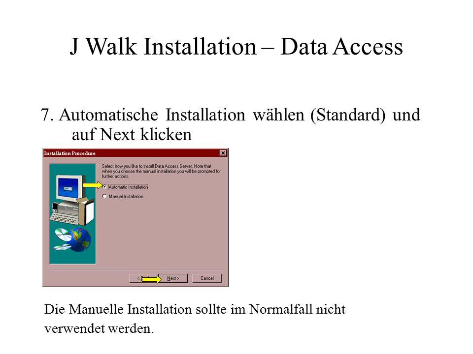 7. Automatische Installation wählen (Standard) und auf Next klicken J Walk Installation – Data Access Die Manuelle Installation sollte im Normalfall n