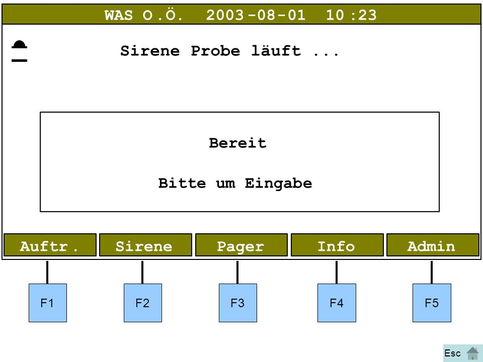 Bild 1 Probe AdminInfoPagerAuftr.Sirene WAS O.Ö.2003-08-01 10:23 Bereit Bitte um Eingabe F1F2F3F4F5 Esc Sirene Probe läuft...