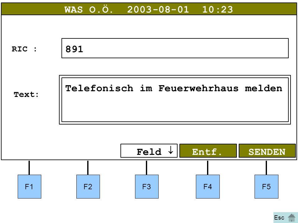 Bild 29 F1F2F3F4F5 SENDENEntf.  Feld  WAS O.Ö.2003-08-01 10:23 891 RIC: Text: Esc Telefonisch im Feuerwehrhaus melden