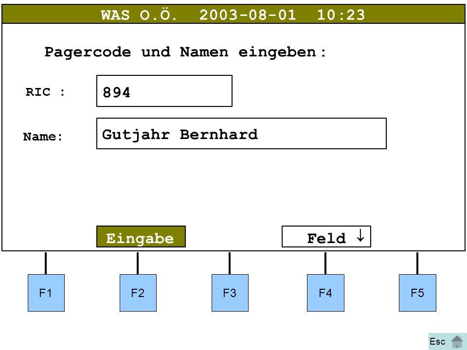 Bild 44 F1F2F3F4F5 Eingabe WAS O.Ö.2003-08-01 10:23 894 Gutjahr Bernhard RIC: Name: Pagercode und Namen eingeben:  Feld  Esc