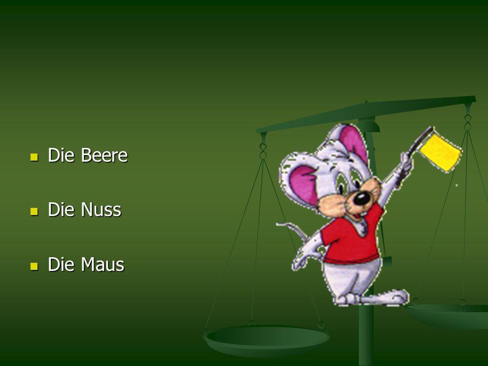 Die Beere Die Beere Die Nuss Die Nuss Die Maus Die Maus