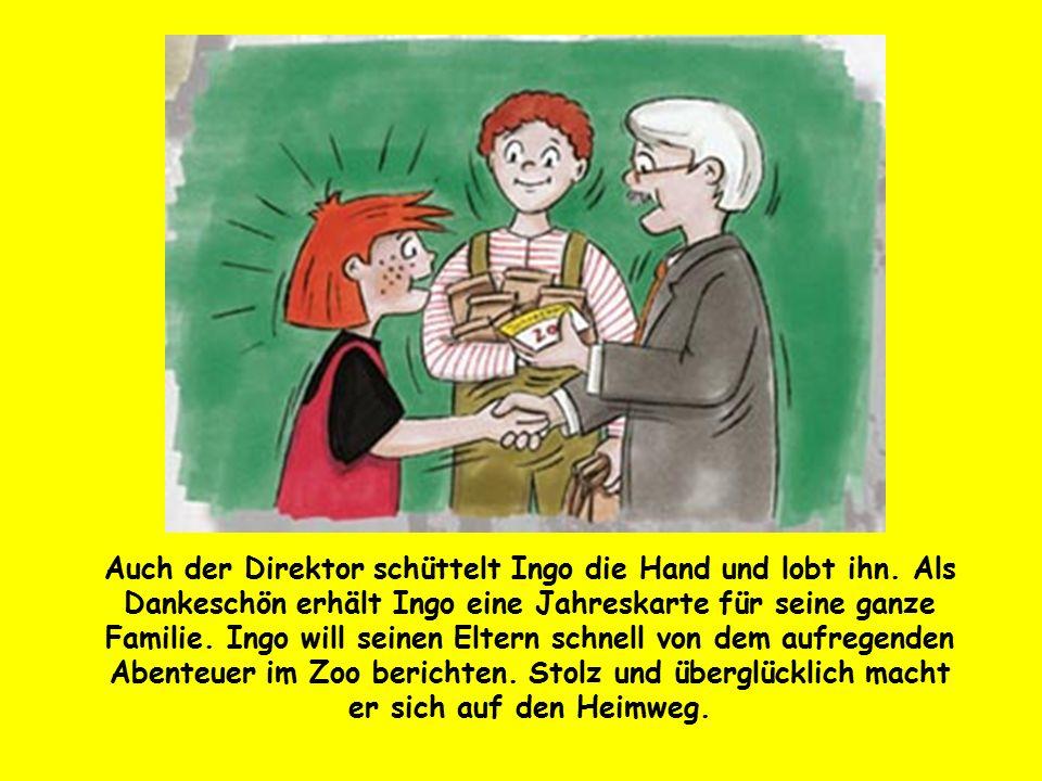 Auch der Direktor schüttelt Ingo die Hand und lobt ihn. Als Dankeschön erhält Ingo eine Jahreskarte für seine ganze Familie. Ingo will seinen Eltern s