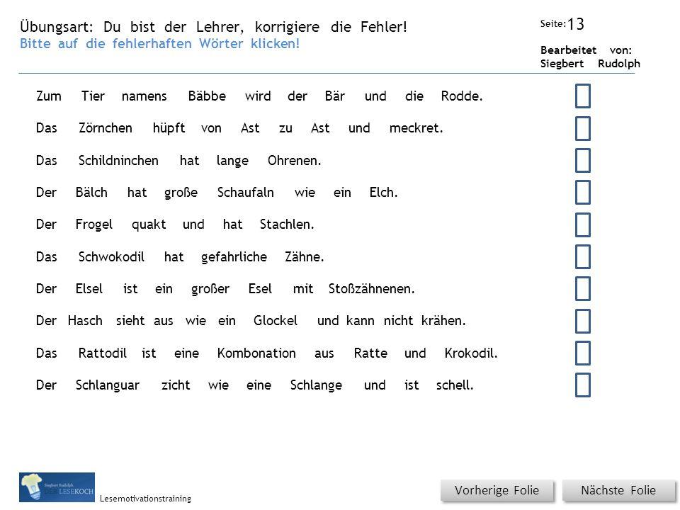 Übungsart: Seite: Bearbeitet von: Siegbert Rudolph Lesemotivationstraining Nächste Folie Vorherige Folie Du bist der Lehrer, korrigiere die Fehler.