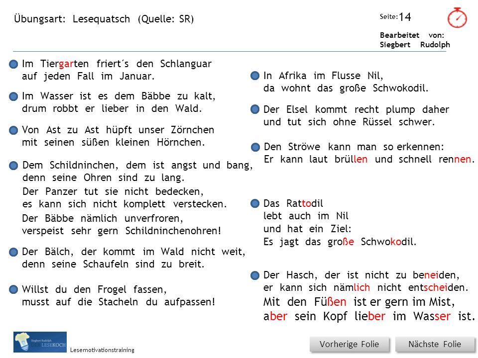 Übungsart: Seite: Bearbeitet von: Siegbert Rudolph Lesemotivationstraining Lesequatsch (Quelle: SR) Titel: Quelle: Nächste Folie Vorherige Folie Im Tiergarten friert´s den Schlanguar auf jeden Fall im Januar.