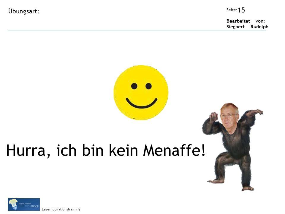 Übungsart: Seite: Bearbeitet von: Siegbert Rudolph Lesemotivationstraining Titel: Quelle: Hurra, ich bin kein Menaffe.