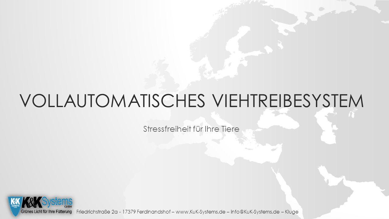 VOLLAUTOMATISCHES VIEHTREIBESYSTEM Stressfreiheit für Ihre Tiere Friedrichstraße 2a - 17379 Ferdinandshof – www.KuK-Systems.de – info@KuK-Systems.de – Kluge