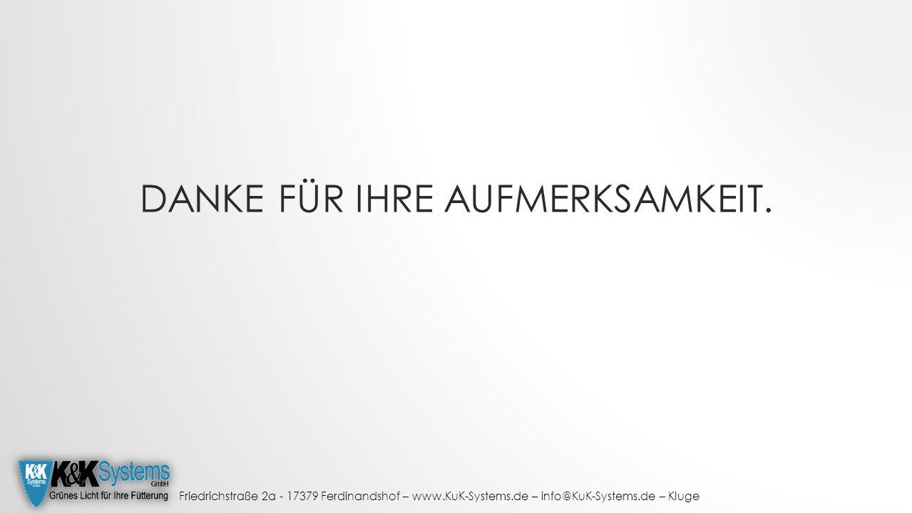 Friedrichstraße 2a - 17379 Ferdinandshof – www.KuK-Systems.de – info@KuK-Systems.de – Kluge DANKE FÜR IHRE AUFMERKSAMKEIT.