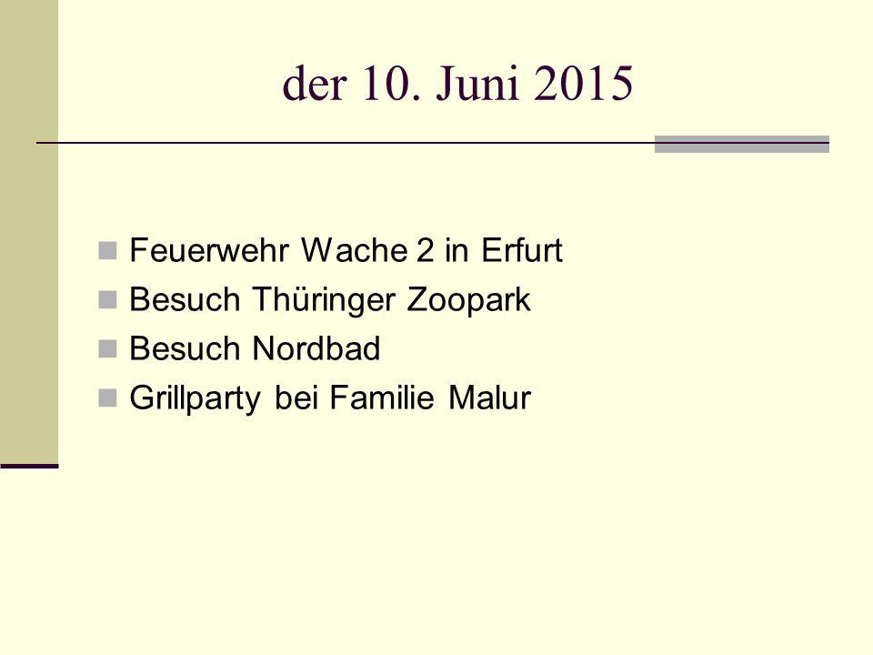 der 10. Juni 2015 Feuerwehr Wache 2 in Erfurt Besuch Thüringer Zoopark Besuch Nordbad Grillparty bei Familie Malur